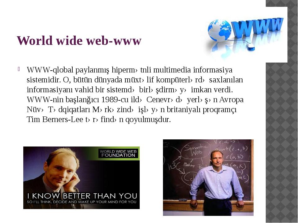 World wide web-www WWW-qlobal paylanmış hipermətnli multimedia informasiya si...