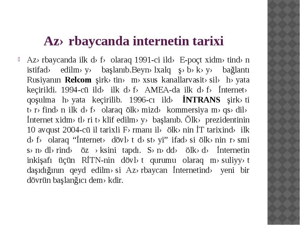 Azərbaycanda internetin tarixi Azərbaycanda ilk dəfə olaraq 1991-ci ildə E-po...