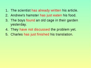 The scientist has already written his article. Andrew's hamster has just eate