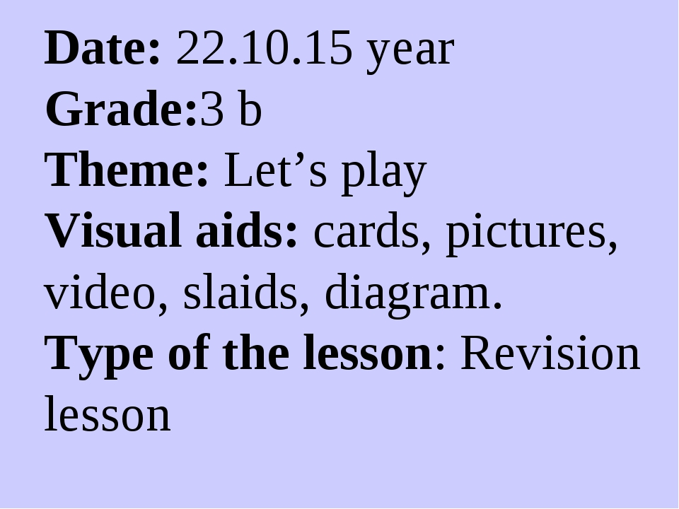 Date: 22.10.15 year Grade:3 b Theme: Let's play Visual aids: cards, pictures,...