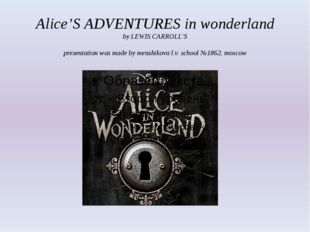 Alice'S ADVENTURES in wonderland by LEWIS CARROLL'S presentation was made by