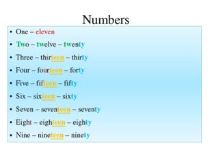 Numbers One – eleven Two – twelve – twenty Three – thirteen – thirty Four – f