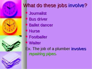 What do these jobs involve? Journalist Bus driver Ballet dancer Nurse Footbal