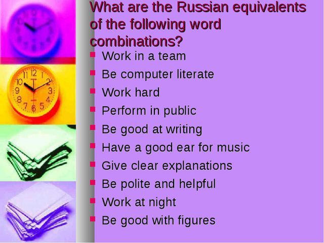 What are the Russian equivalents of the following word combinations? Work in...