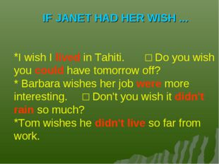 IF JANET HAD HER WISH ... I wish I lived in Tahiti.	□ Do you wish you could h
