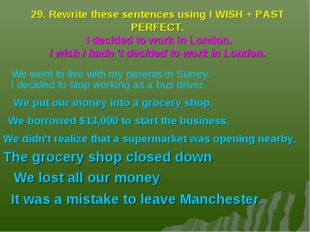 29. Rewrite these sentences using I WISH + PAST PERFECT. I decided to work in