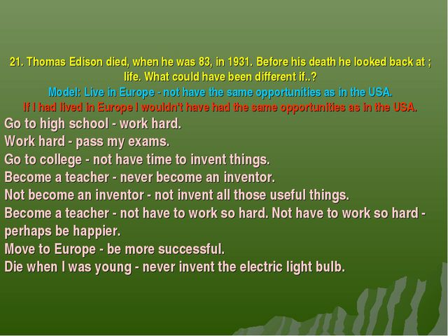 21. Thomas Edison died, when he was 83, in 1931. Before his death he looked b...