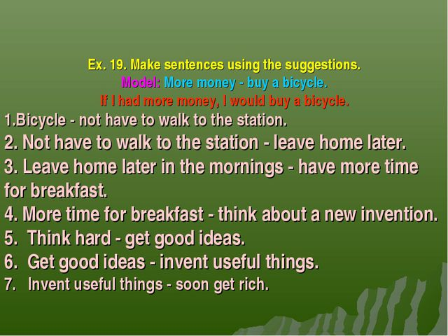 Ex. 19. Make sentences using the suggestions. Model: More money - buy a bicyc...