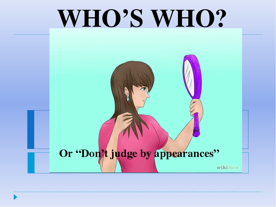 "Or ""Don't judge by appearances"" WHO'S WHO?"