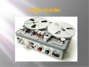A tape recorder