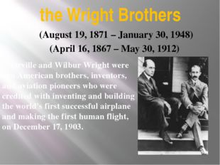 the Wright Brothers Orville and Wilbur Wright were two American brothers, inv