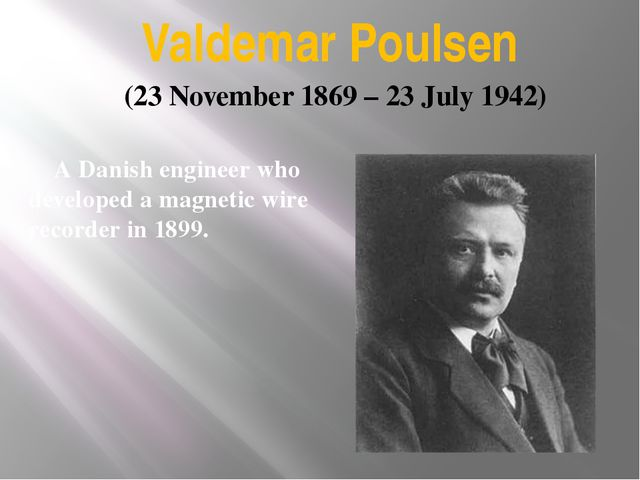Valdemar Poulsen A Danish engineer who developed a magnetic wire recorder in...
