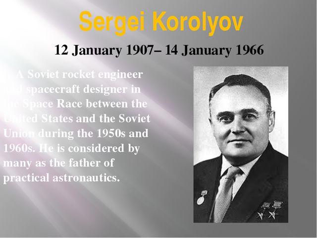 Sergei Korolyov A Soviet rocket engineer and spacecraft designer in the Spac...