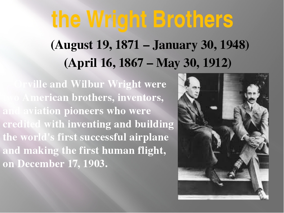 the Wright Brothers Orville and Wilbur Wright were two American brothers, inv...