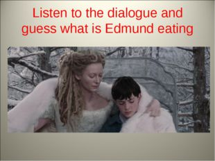 Listen to the dialogue and guess what is Edmund eating