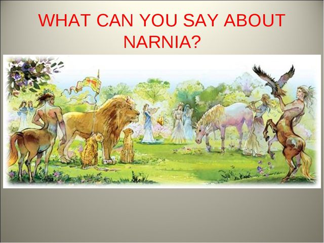 WHAT CAN YOU SAY ABOUT NARNIA?