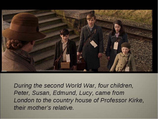 During the second World War, four children, Peter, Susan, Edmund, Lucy, came...