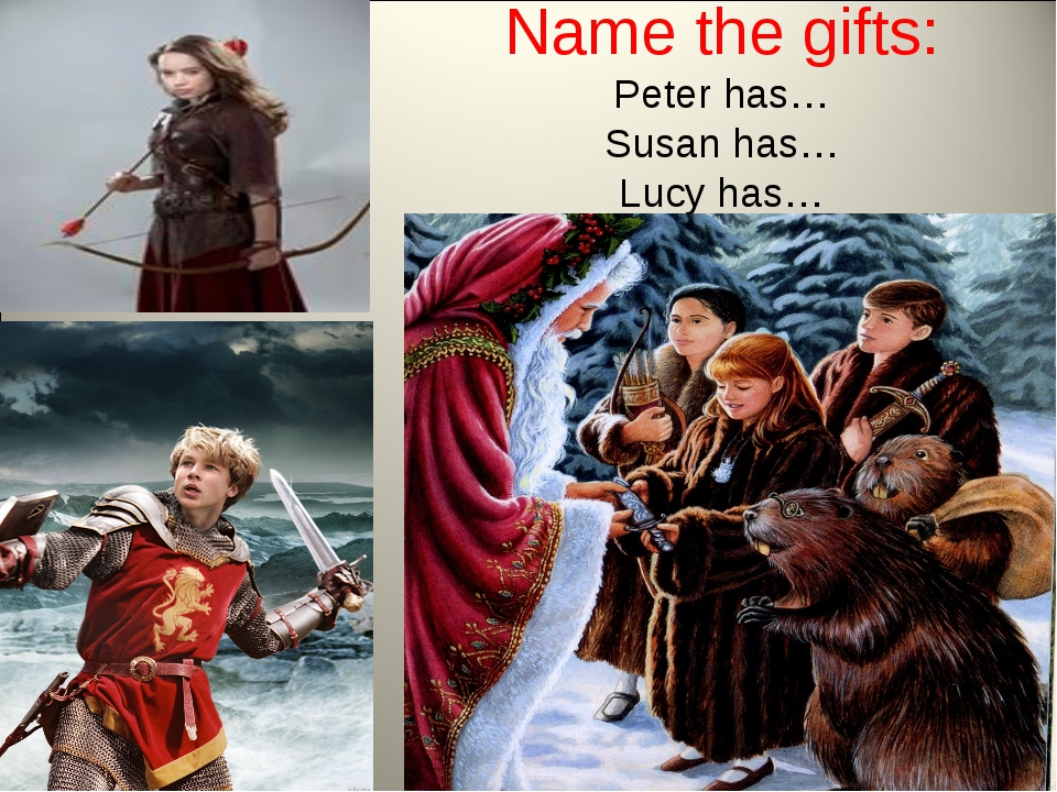 Name the gifts: Peter has… Susan has… Lucy has…