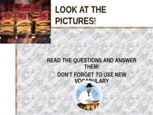 LOOK AT THE PICTURES! READ THE QUESTIONS AND ANSWER THEM! DON'T FORGET TO USE
