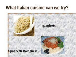 What Italian cuisine can we try? spaghetti Spaghetti Bolognese
