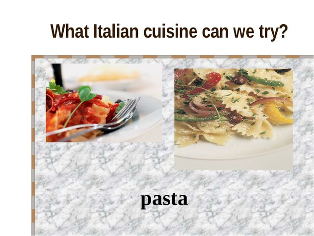 What Italian cuisine can we try? pasta