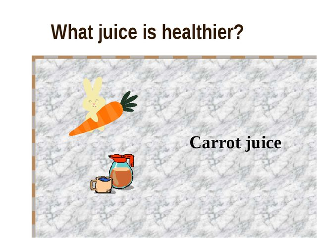 What juice is healthier? Carrot juice