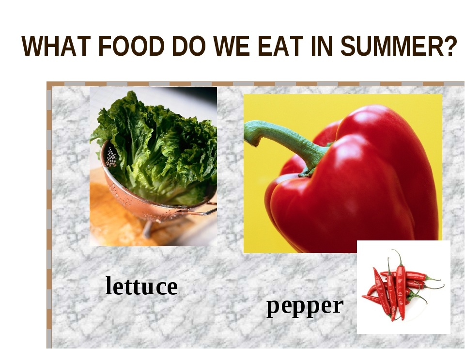 WHAT FOOD DO WE EAT IN SUMMER? lettuce pepper