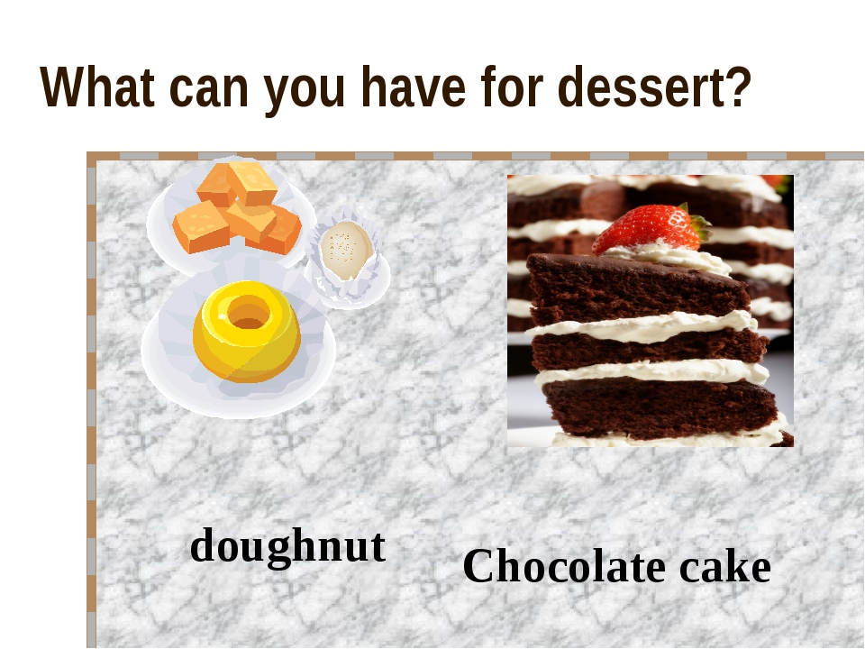 What can you have for dessert? doughnut Chocolate cake