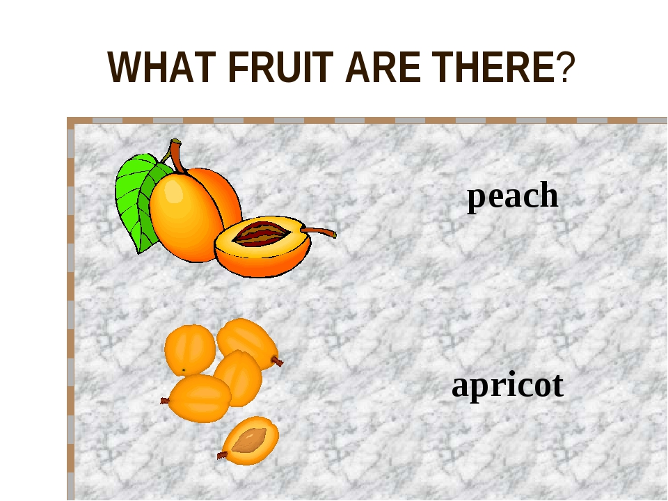 WHAT FRUIT ARE THERE? apricot peach
