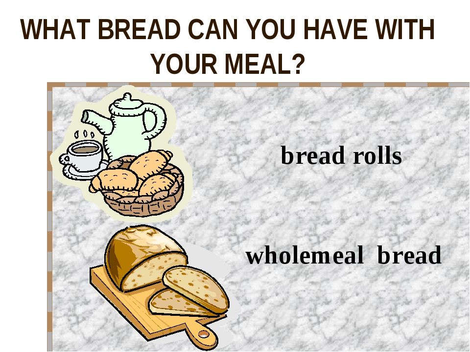 WHAT BREAD CAN YOU HAVE WITH YOUR MEAL? wholemeal bread bread rolls