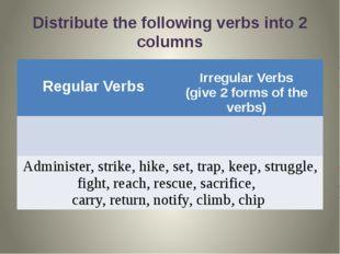 Distribute the following verbs into 2 columns Regular Verbs Irregular Verbs (