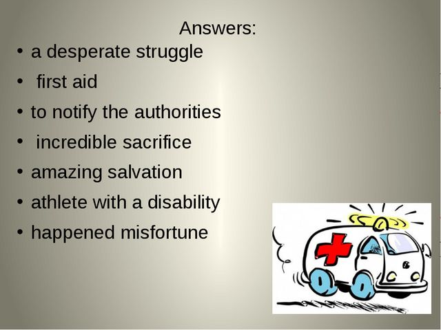Answers: a desperate struggle first aid to notify the authorities incredible...
