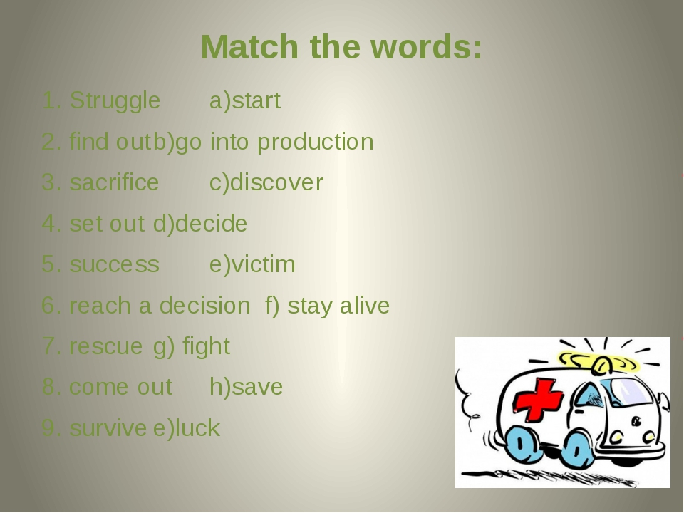 Match the words: 1. Struggle			a)start 2. find out			b)go into production 3....