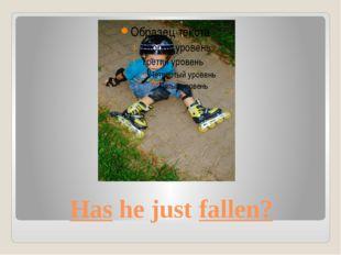 Has he just fallen?