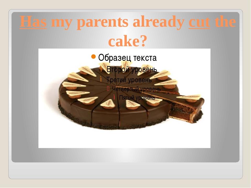 Has my parents already cut the cake?