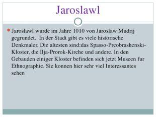 Jaroslawl Jaroslawl wurde im Jahre 1010 von Jaroslaw Mudrij gegrundet. In der