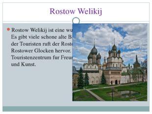 Rostow Welikij Rostow Welikij ist eine wunderschone altrussische Stadt. Es gi
