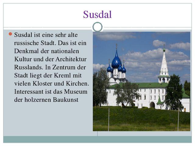 Susdal Susdal ist eine sehr alte russische Stadt. Das ist ein Denkmal der nat...