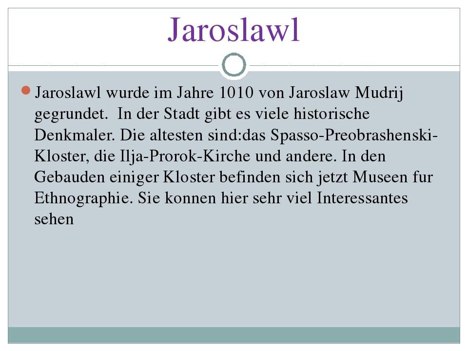 Jaroslawl Jaroslawl wurde im Jahre 1010 von Jaroslaw Mudrij gegrundet. In der...