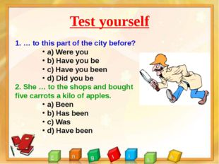 Test yourself 1. … to this part of the city before? a) Were you b) Have you b