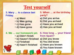 Test yourself 3. Mary … to a dance last Friday. a) Went b) Was going c) Has g