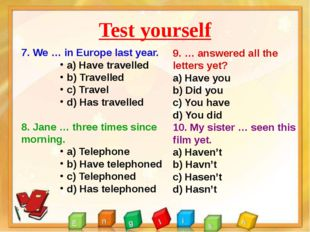 Test yourself 7. We … in Europe last year. a) Have travelled b) Travelled c)