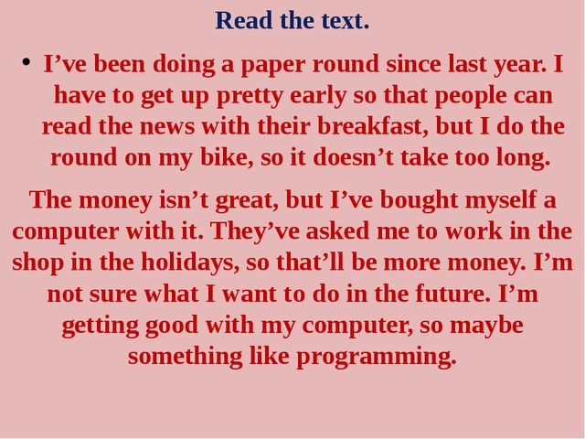 Read the text. I've been doing a paper round since last year. I have to get u...