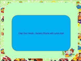 Clap Your Hands - Nursery Rhyme with Lyrics.mp4