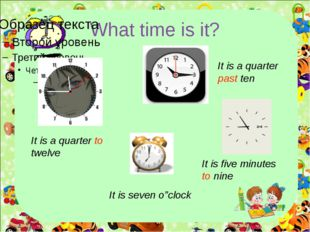 "What time is it? It is a quarter to twelve It is seven o""clock It is a quarte"