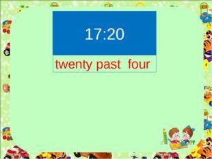 17:20 twenty past four