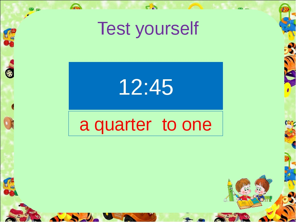 Test yourself 12:45 a quarter to one