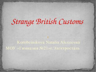 Korobeinikova Natalia Alexeevna МОУ «Гимназия №21»г.Электросталь Strange Brit