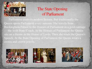 The State Opening of Parliament 	Parliament controls modern Britain. But trad