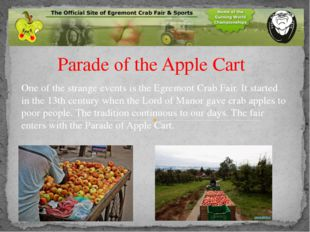 Parade of the Apple Cart One of the strange events is the Egremont Crab Fair.